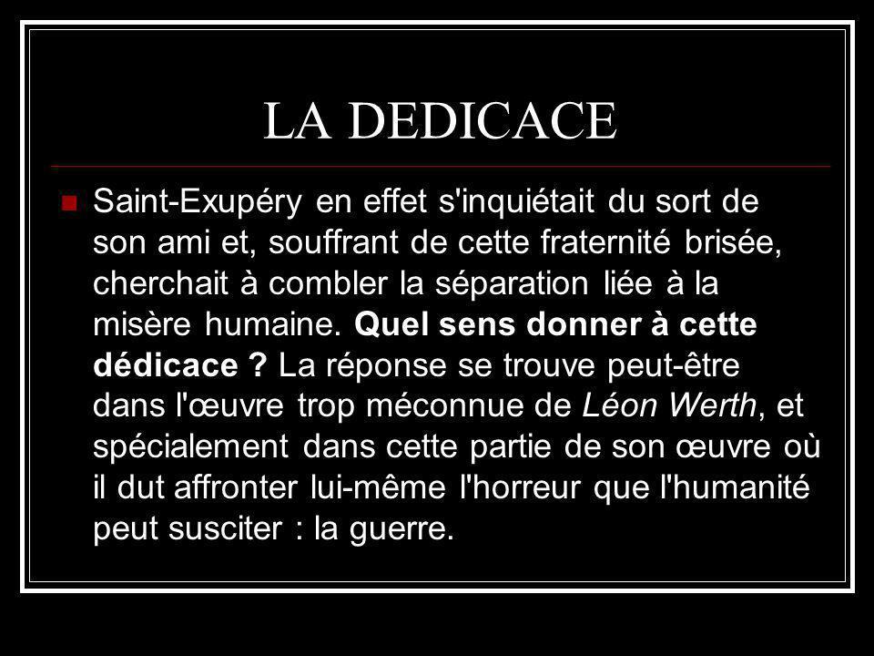 LA DEDICACE Saint-Exupéry en effet s'inquiétait du sort de son ami et, souffrant de cette fraternité brisée, cherchait à combler la séparation liée à