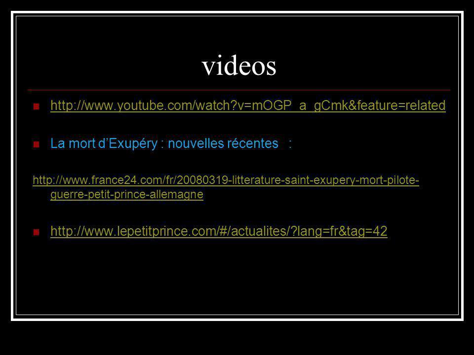 videos http://www.youtube.com/watch?v=mOGP_a_gCmk&feature=related La mort dExupéry : nouvelles récentes : http://www.france24.com/fr/20080319-litterat