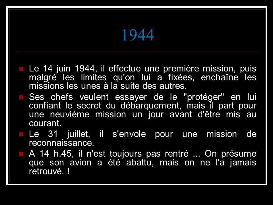 1944 Le 14 juin 1944, il effectue une première mission, puis malgré les limites qu'on lui a fixées, enchaîne les missions les unes à la suite des autr