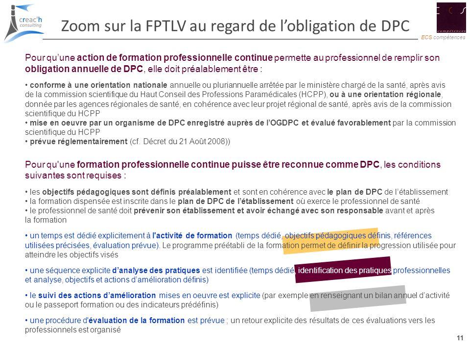11 ECS compétences 11 Zoom sur la FPTLV au regard de lobligation de DPC Pour quune action de formation professionnelle continue permette au profession