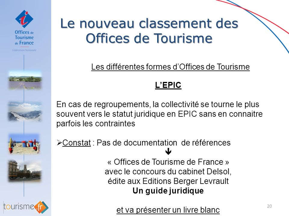Le nouveau classement des Offices de Tourisme 20 Les différentes formes dOffices de Tourisme LEPIC En cas de regroupements, la collectivité se tourne