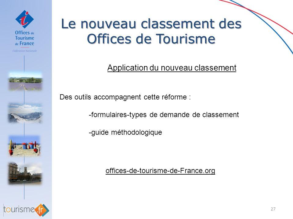 Le nouveau classement des Offices de Tourisme 27 Application du nouveau classement Des outils accompagnent cette réforme : -formulaires-types de deman