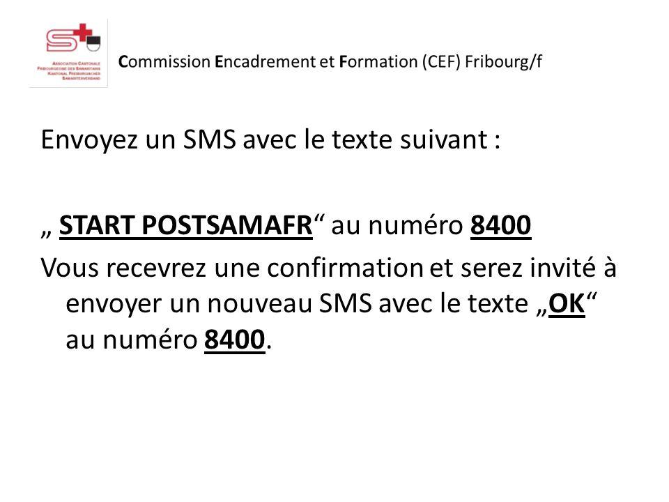 Envoyez un SMS avec le texte suivant : START POSTSAMAFR au numéro 8400 Vous recevrez une confirmation et serez invité à envoyer un nouveau SMS avec le texte OK au numéro 8400.