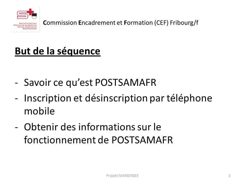 But de la séquence -Savoir ce quest POSTSAMAFR -Inscription et désinscription par téléphone mobile -Obtenir des informations sur le fonctionnement de POSTSAMAFR 2Projekt SAMSENSEE