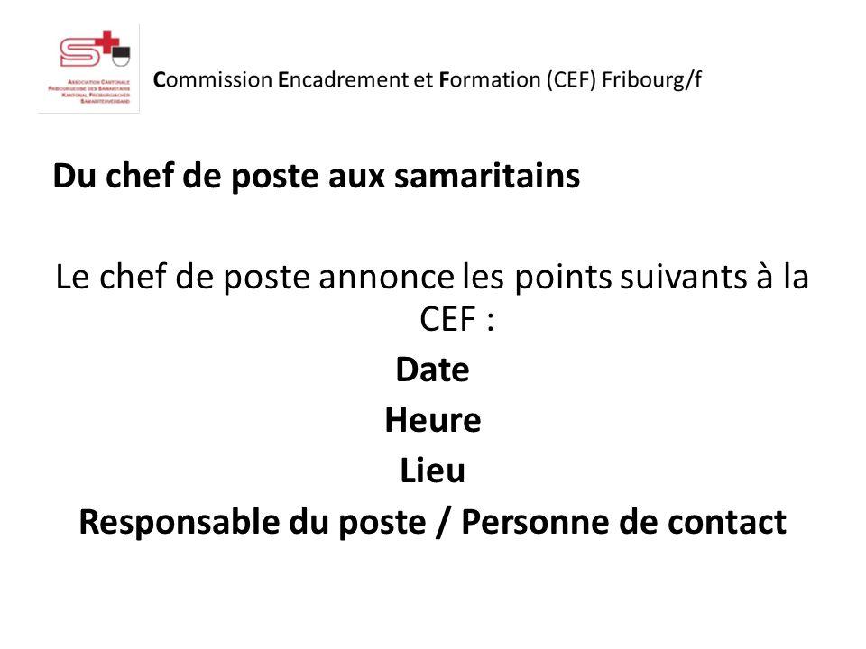 Du chef de poste aux samaritains Le chef de poste annonce les points suivants à la CEF : Date Heure Lieu Responsable du poste / Personne de contact