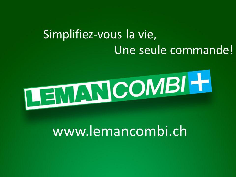 www.lemancombi.ch Simplifiez-vous la vie, Une seule commande!