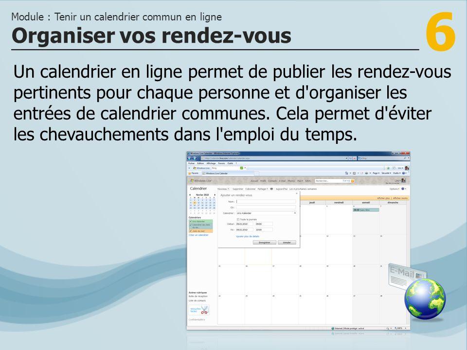 6 Un calendrier en ligne permet de publier les rendez-vous pertinents pour chaque personne et d organiser les entrées de calendrier communes.