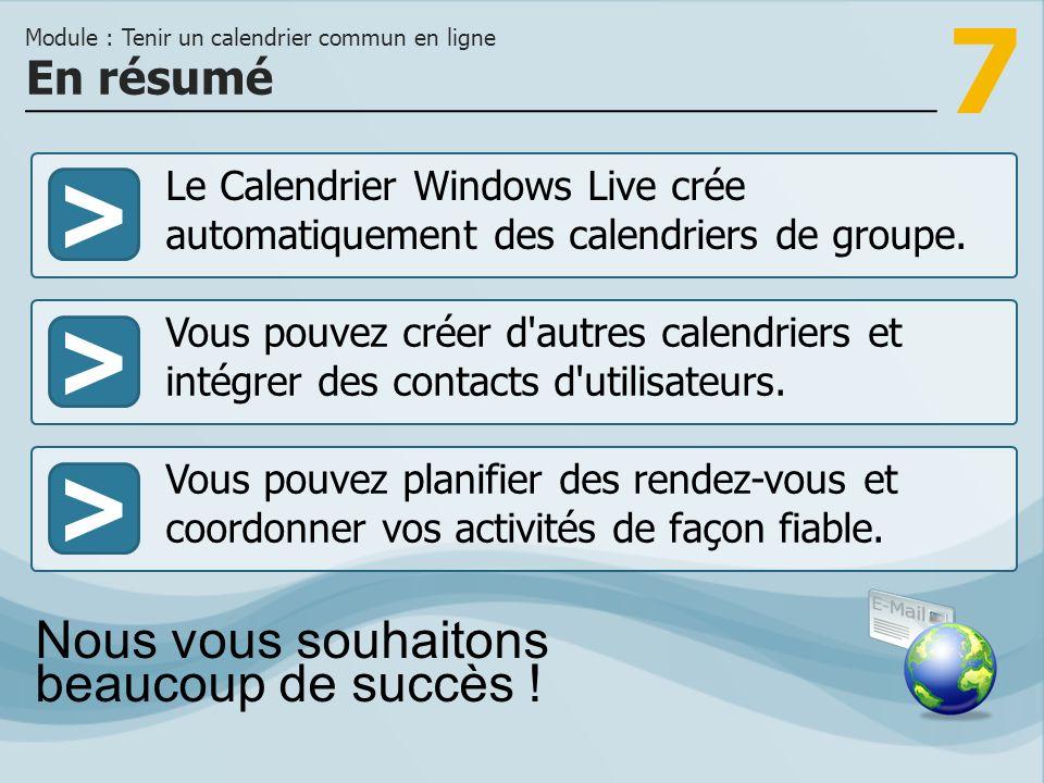7 >>> Le Calendrier Windows Live crée automatiquement des calendriers de groupe.