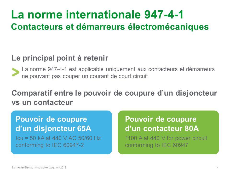 Schneider Electric 7 - Nicolas Hertzog - juin 2013 La norme internationale 947-4-1 Contacteurs et démarreurs électromécaniques Le principal point à re