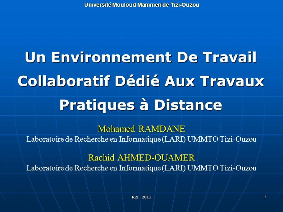 R2I 2011 1 Mohamed RAMDANE Laboratoire de Recherche en Informatique (LARI) UMMTO Tizi-Ouzou Un Environnement De Travail Collaboratif Dédié Aux Travaux