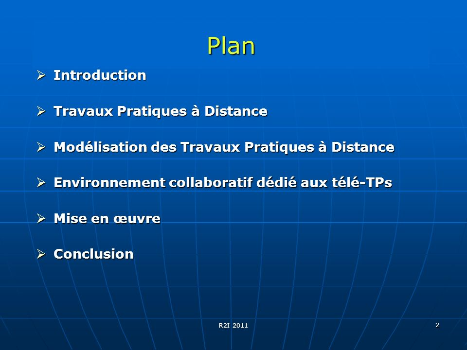 R2I 2011 2 Introduction Introduction Travaux Pratiques à Distance Travaux Pratiques à Distance Modélisation des Travaux Pratiques à Distance Modélisat