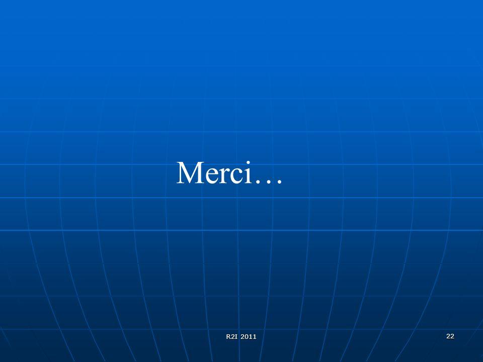 22 Merci… R2I 2011