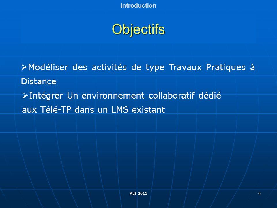 6 Objectifs Introduction Modéliser des activités de type Travaux Pratiques à Distance Intégrer Un environnement collaboratif dédié aux Télé-TP dans un
