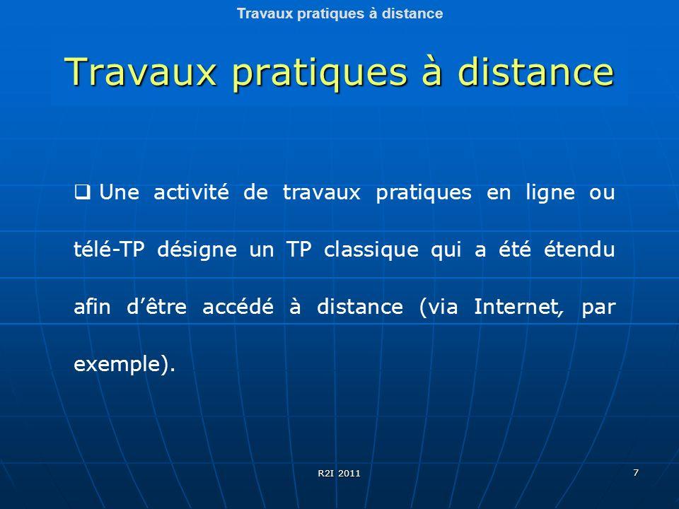 7 Travaux pratiques à distance Une activité de travaux pratiques en ligne ou télé-TP désigne un TP classique qui a été étendu afin dêtre accédé à dist