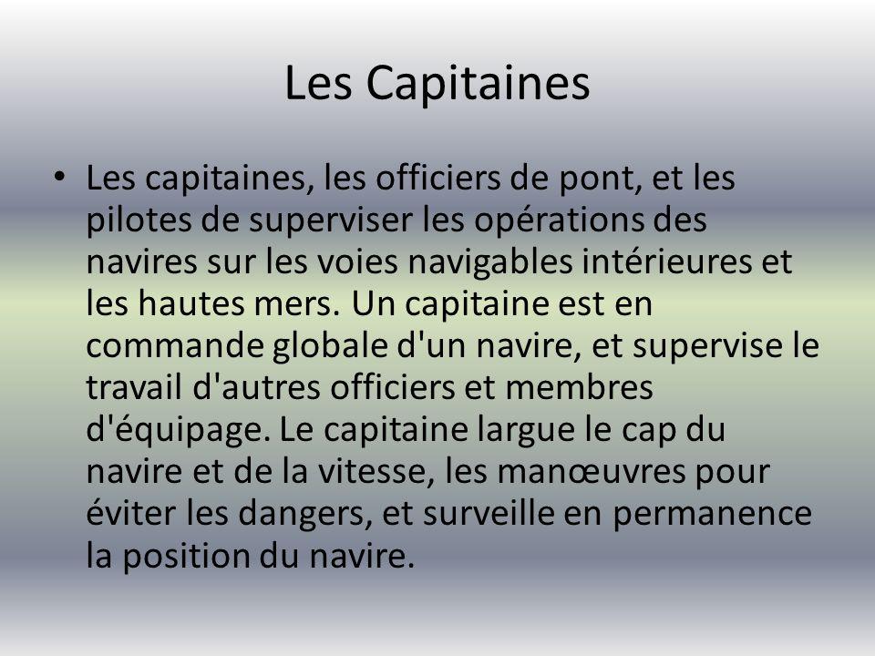 Les Capitaines Les capitaines, les officiers de pont, et les pilotes de superviser les opérations des navires sur les voies navigables intérieures et les hautes mers.