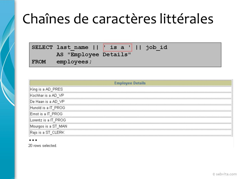 Chaînes de caractères littérales SELECT last_name || ' is a ' || job_id AS
