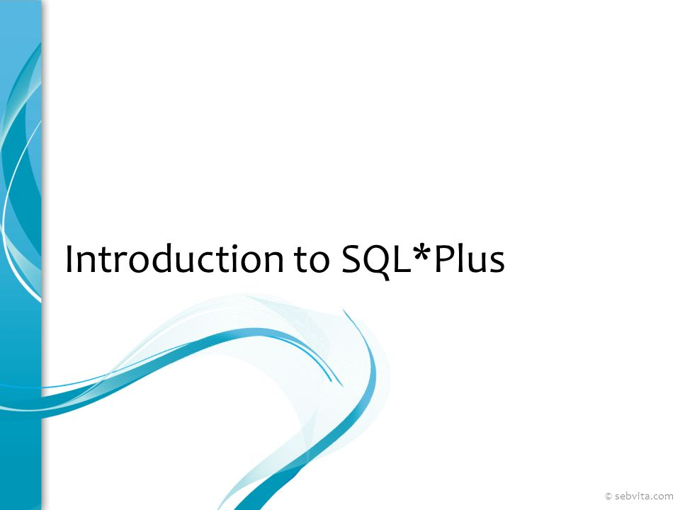 Introduction to SQL*Plus © sebvita.com