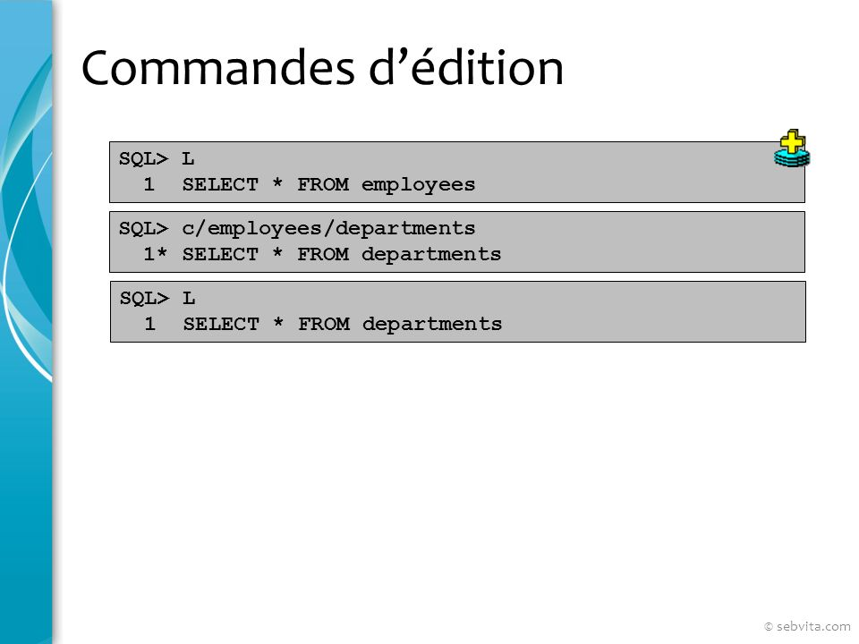 Commandes dédition SQL> L 1 SELECT * FROM employees SQL> c/employees/departments 1* SELECT * FROM departments SQL> L 1 SELECT * FROM departments © seb