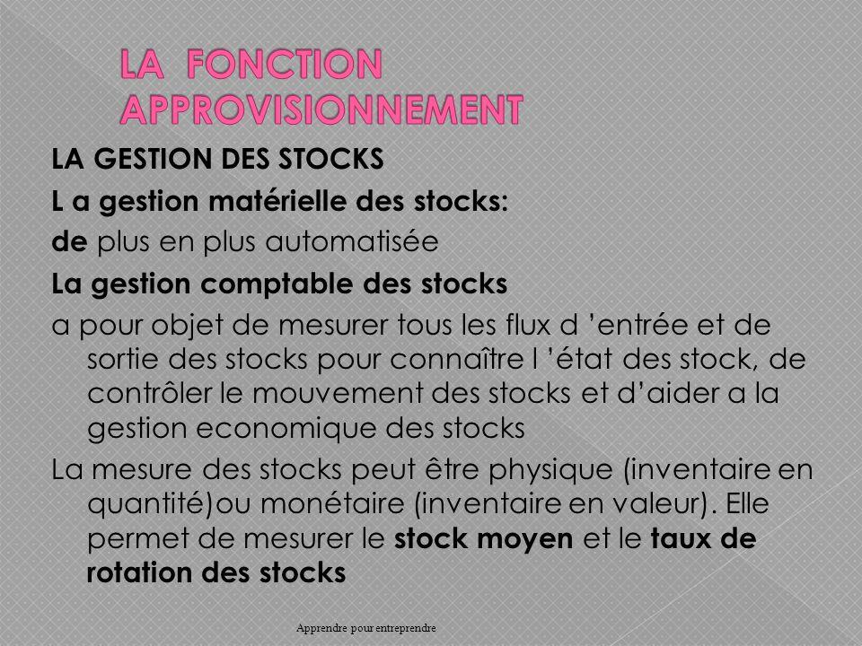 LA GESTION DES STOCKS L a gestion matérielle des stocks: de plus en plus automatisée La gestion comptable des stocks a pour objet de mesurer tous les flux d entrée et de sortie des stocks pour connaître l état des stock, de contrôler le mouvement des stocks et daider a la gestion economique des stocks La mesure des stocks peut être physique (inventaire en quantité)ou monétaire (inventaire en valeur).