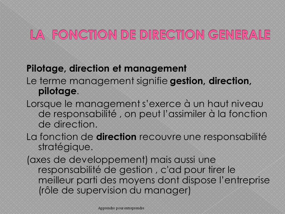 Pilotage, direction et management Le terme management signifie gestion, direction, pilotage.