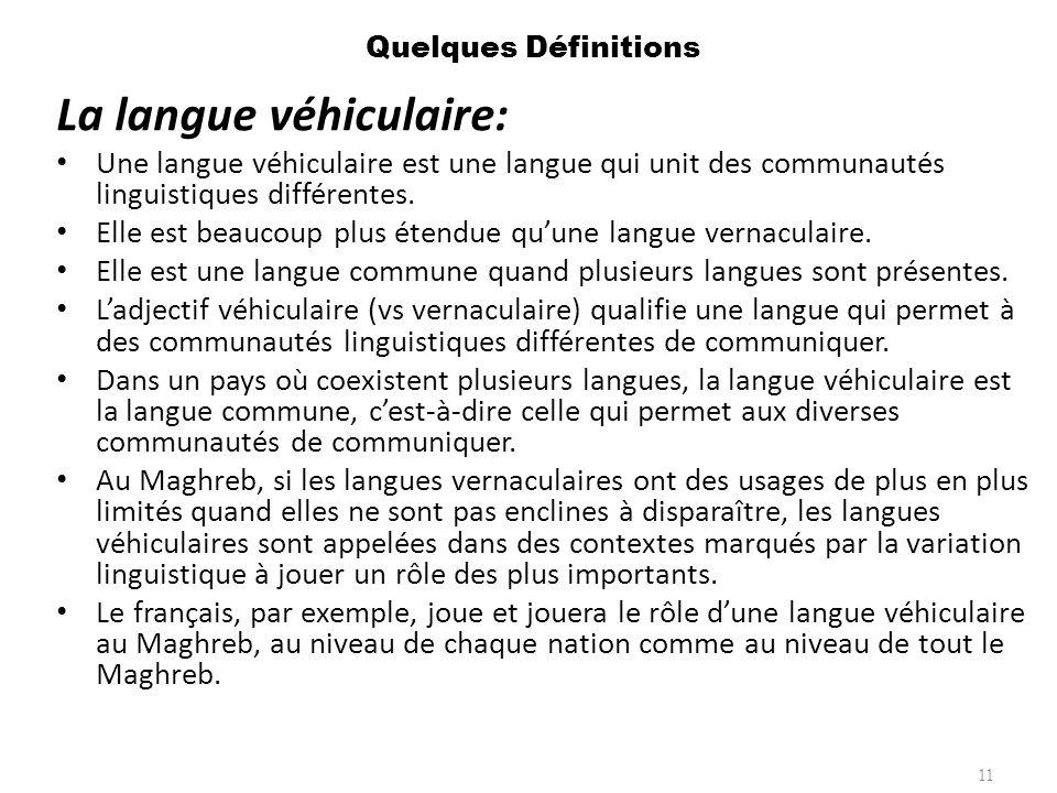 Quelques Définitions La langue véhiculaire: Une langue véhiculaire est une langue qui unit des communautés linguistiques différentes. Elle est beaucou
