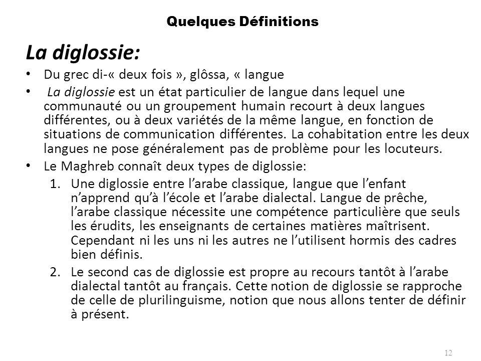 Quelques Définitions La diglossie: Du grec di-« deux fois », glôssa, « langue La diglossie est un état particulier de langue dans lequel une communaut