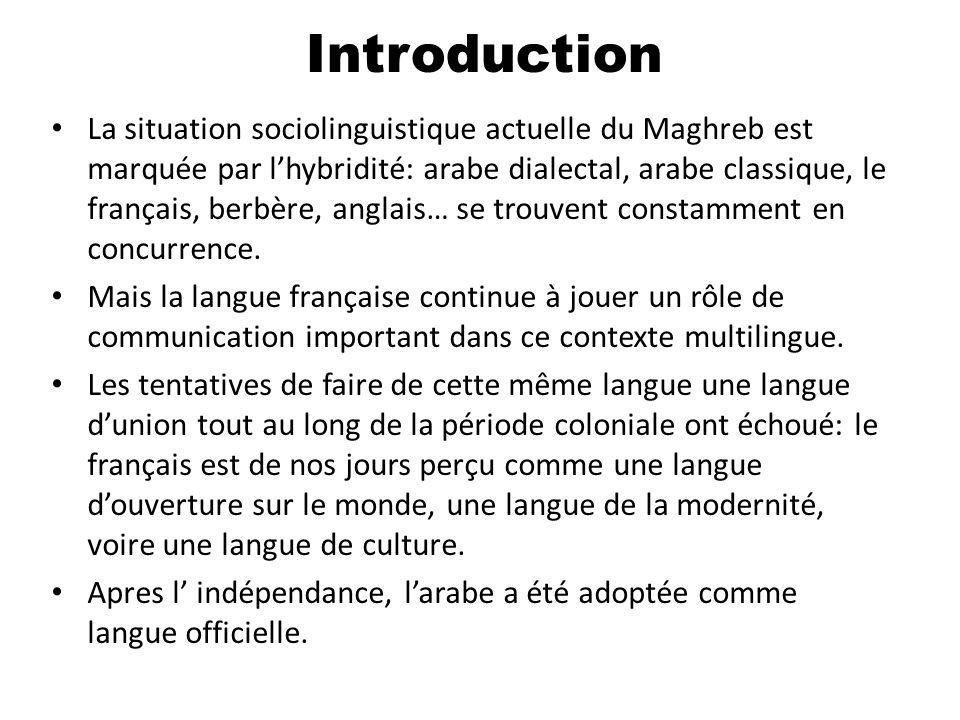 La situation sociolinguistique actuelle du Maghreb est marquée par lhybridité: arabe dialectal, arabe classique, le français, berbère, anglais… se tro