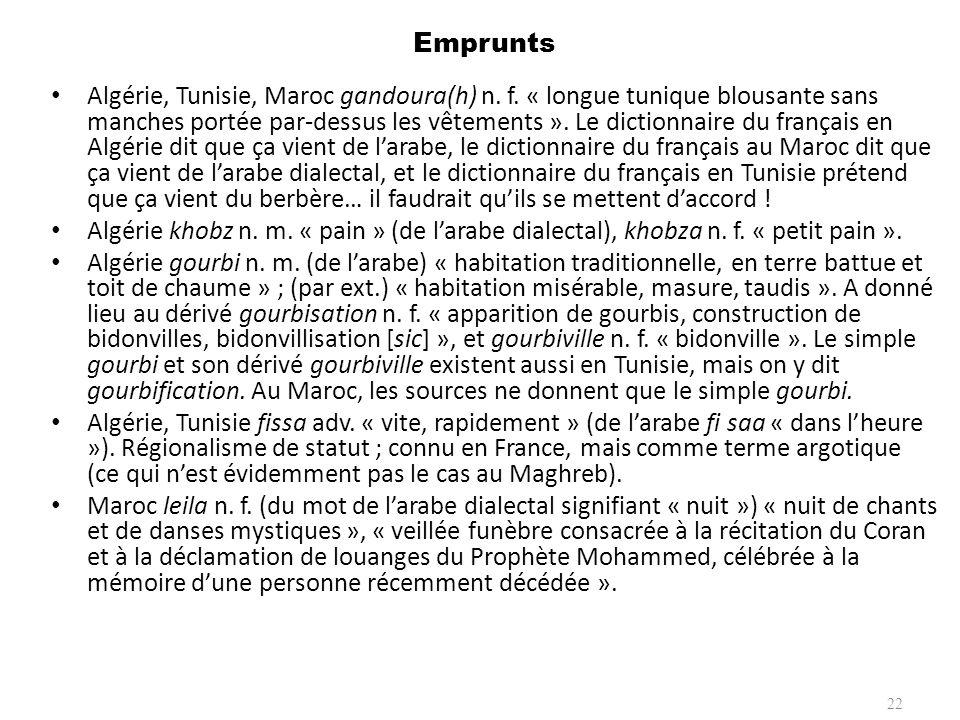 Emprunts Algérie, Tunisie, Maroc gandoura(h) n. f. « longue tunique blousante sans manches portée par-dessus les vêtements ». Le dictionnaire du franç