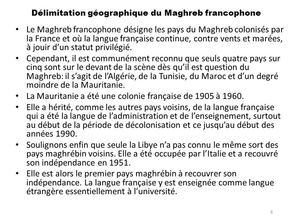 Délimitation géographique du Maghreb francophone Le Maghreb francophone désigne les pays du Maghreb colonisés par la France et où la langue française