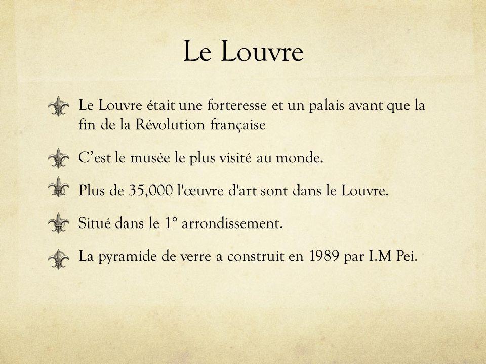Le Louvre Le Louvre était une forteresse et un palais avant que la fin de la Révolution française Cest le musée le plus visité au monde. Plus de 35,00