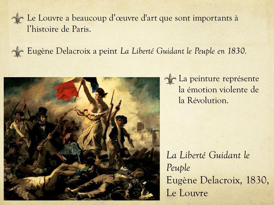 La Liberté Guidant le Peuple Eugène Delacroix, 1830, Le Louvre Le Louvre a beaucoup dœuvre d'art que sont importants à lhistoire de Paris. Eugène Dela