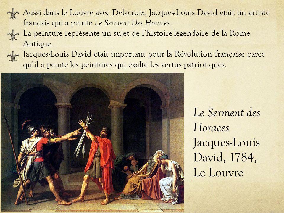 Le Serment des Horaces Jacques-Louis David, 1784, Le Louvre Aussi dans le Louvre avec Delacroix, Jacques-Louis David était un artiste français qui a p