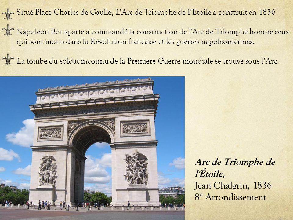 Arc de Triomphe de l'Étoile, Jean Chalgrin, 1836 8° Arrondissement Situé Place Charles de Gaulle, LArc de Triomphe de lÉtoile a construit en 1836 Napo