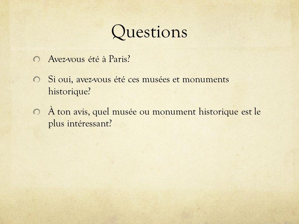 Questions Avez-vous été à Paris? Si oui, avez-vous été ces musées et monuments historique? À ton avis, quel musée ou monument historique est le plus i