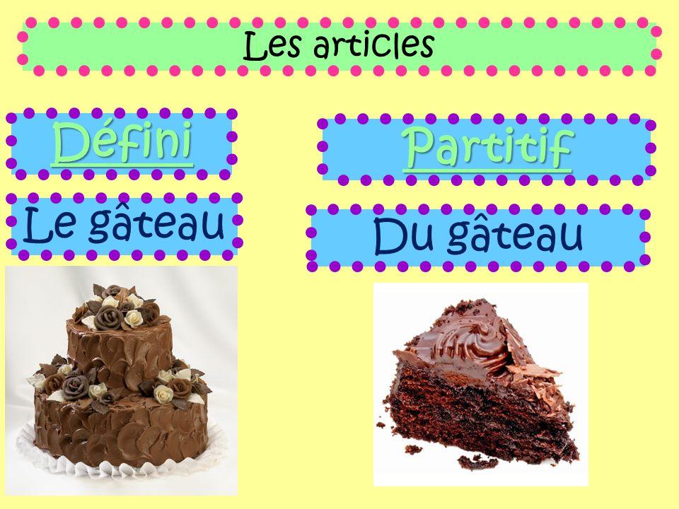 Les articles Défini Le gâteau Partitif Du gâteau