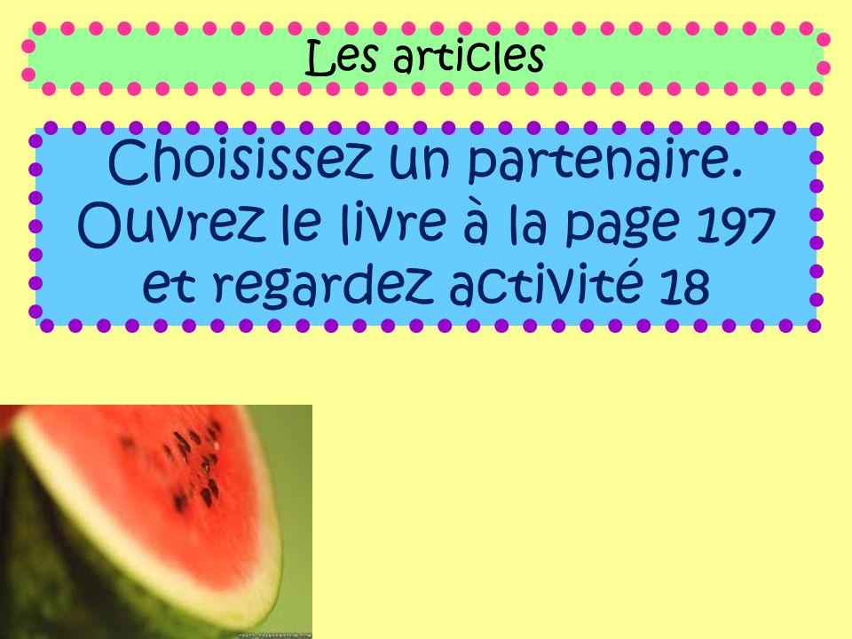Les articles Choisissez un partenaire. Ouvrez le livre à la page 197 et regardez activité 18
