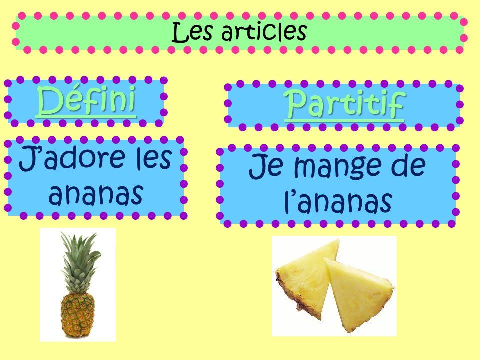 Les articles Défini Jadore les ananas Partitif Je mange de lananas
