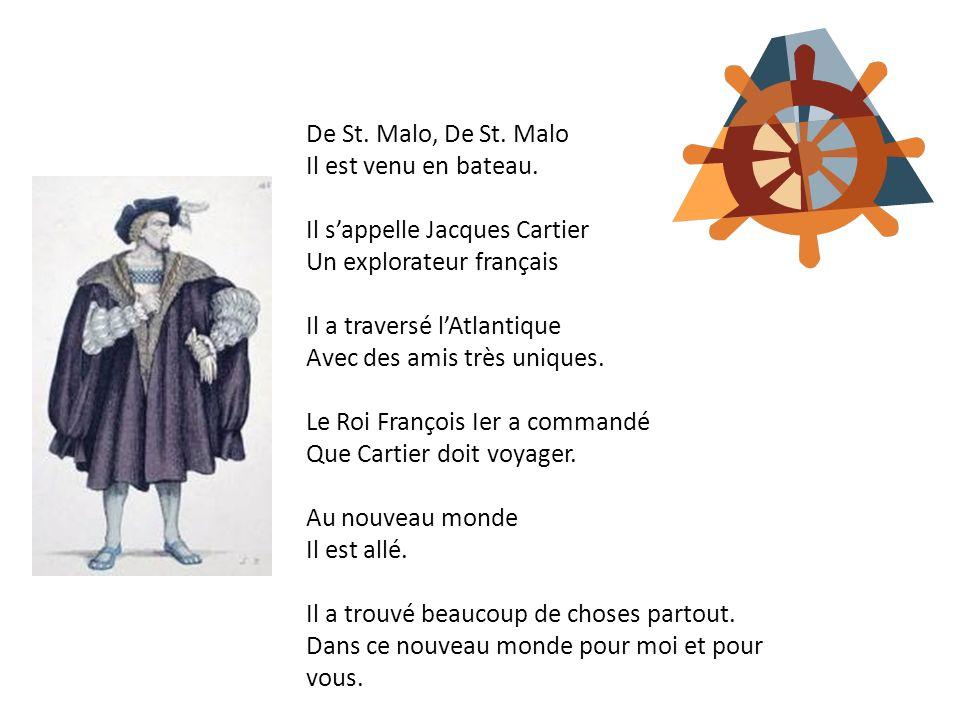 De St. Malo, De St. Malo Il est venu en bateau. Il sappelle Jacques Cartier Un explorateur français Il a traversé lAtlantique Avec des amis très uniqu