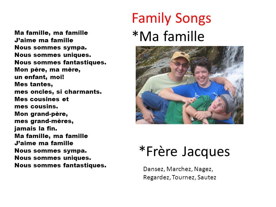 Family Songs *Ma famille Ma famille, ma famille Jaime ma famille Nous sommes sympa. Nous sommes uniques. Nous sommes fantastiques. Mon père, ma mère,