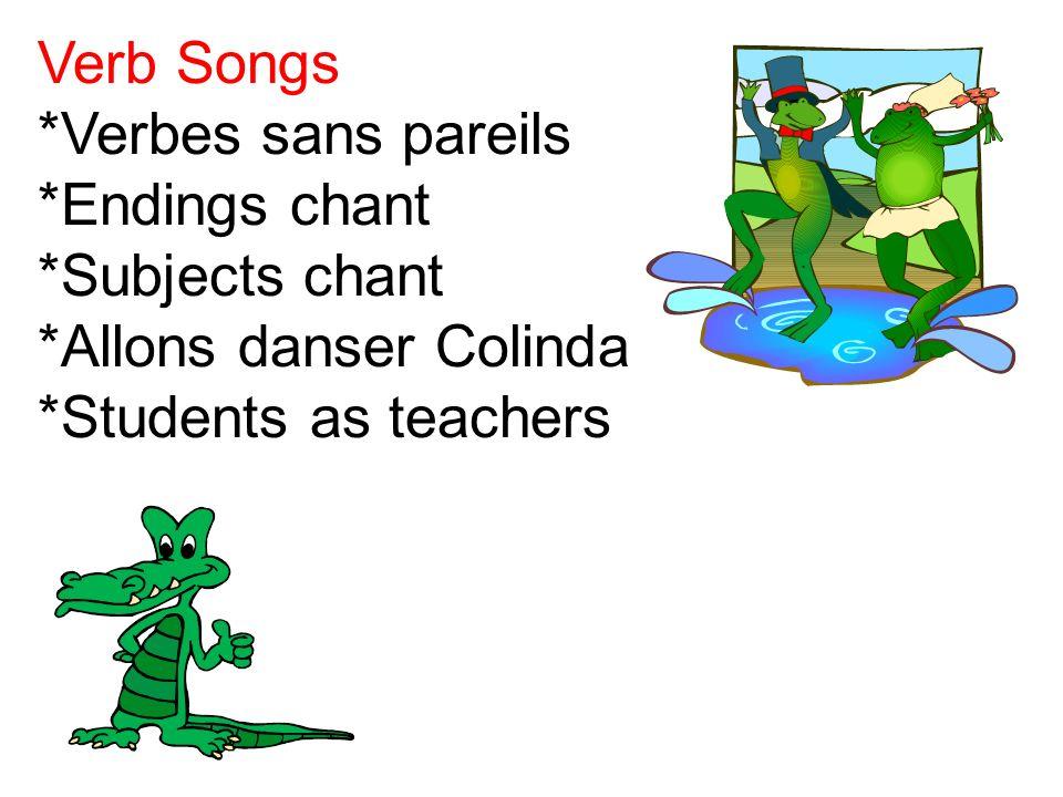 Verb Songs *Verbes sans pareils *Endings chant *Subjects chant *Allons danser Colinda *Students as teachers