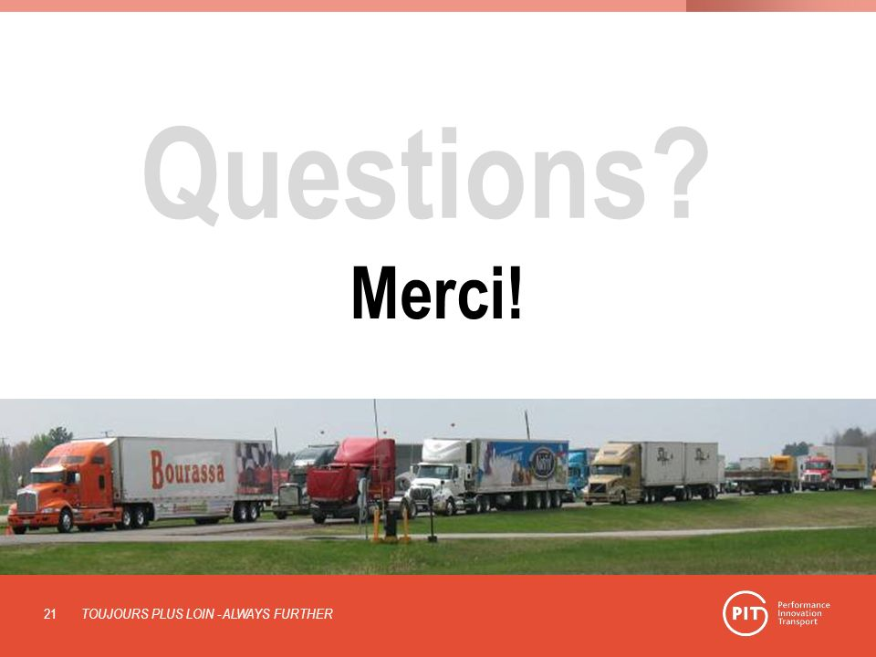 Questions? TOUJOURS PLUS LOIN - ALWAYS FURTHER 21 Merci!