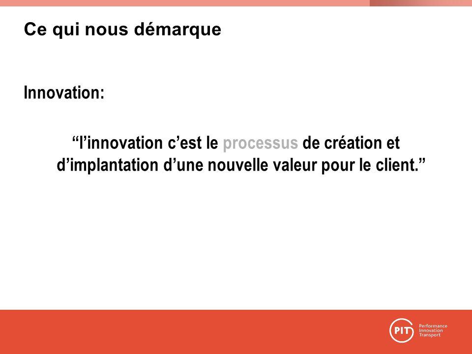 Ce qui nous démarque Innovation: linnovation cest le processus de création et dimplantation dune nouvelle valeur pour le client.