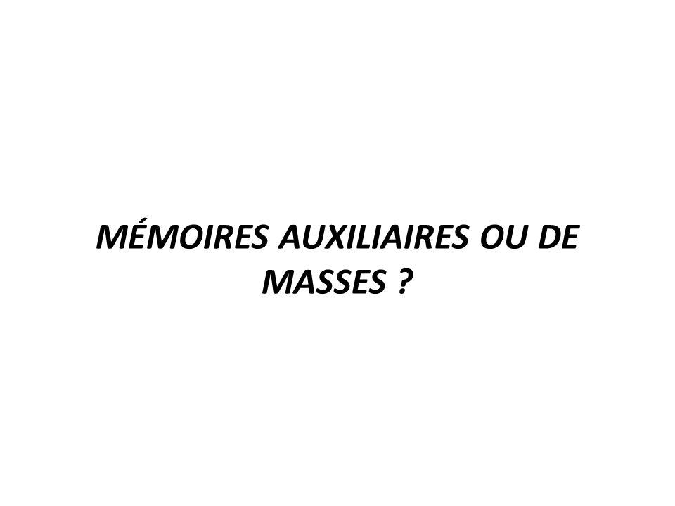 MÉMOIRES AUXILIAIRES OU DE MASSES ?
