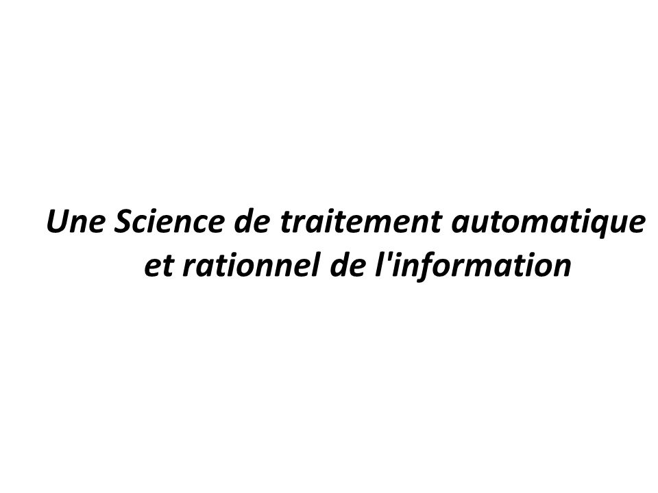 Une Science de traitement automatique et rationnel de l'information