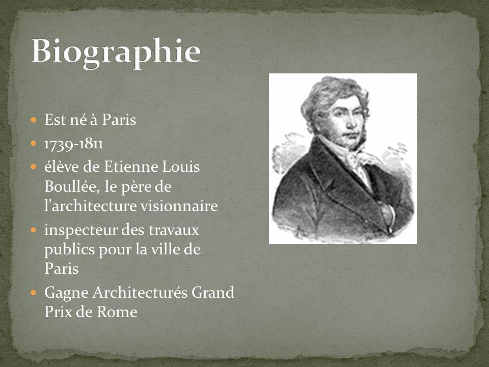 Est né à Paris 1739-1811 élève de Etienne Louis Boullée, le père de l'architecture visionnaire inspecteur des travaux publics pour la ville de Paris G