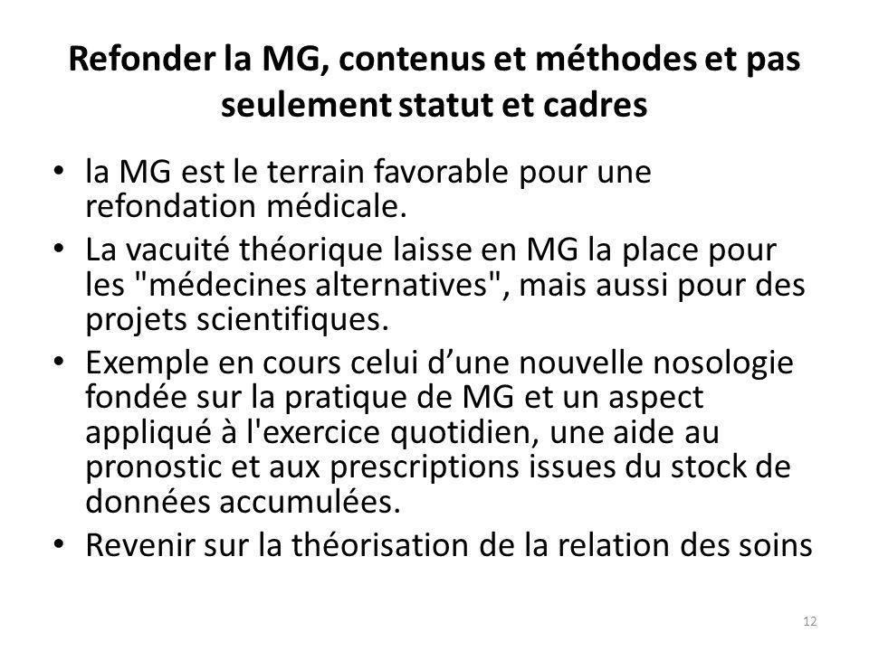 Refonder la MG, contenus et méthodes et pas seulement statut et cadres la MG est le terrain favorable pour une refondation médicale. La vacuité théori