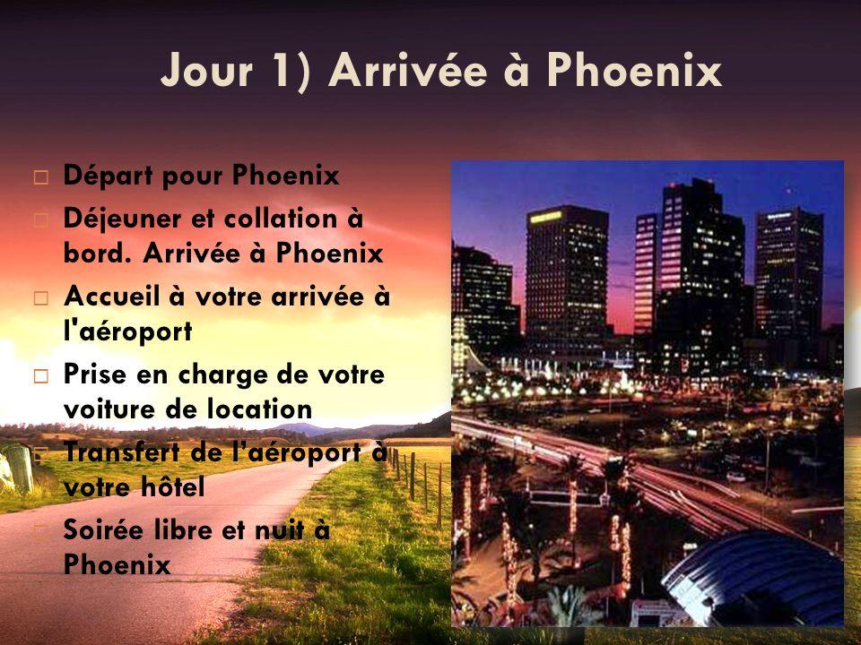 Jour 1) Arrivée à Phoenix Départ pour Phoenix Déjeuner et collation à bord. Arrivée à Phoenix Accueil à votre arrivée à l'aéroport Prise en charge de