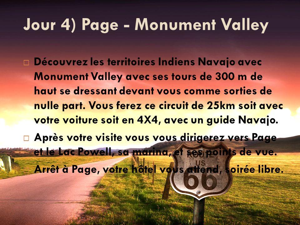 Jour 4) Page - Monument Valley Découvrez les territoires Indiens Navajo avec Monument Valley avec ses tours de 300 m de haut se dressant devant vous c