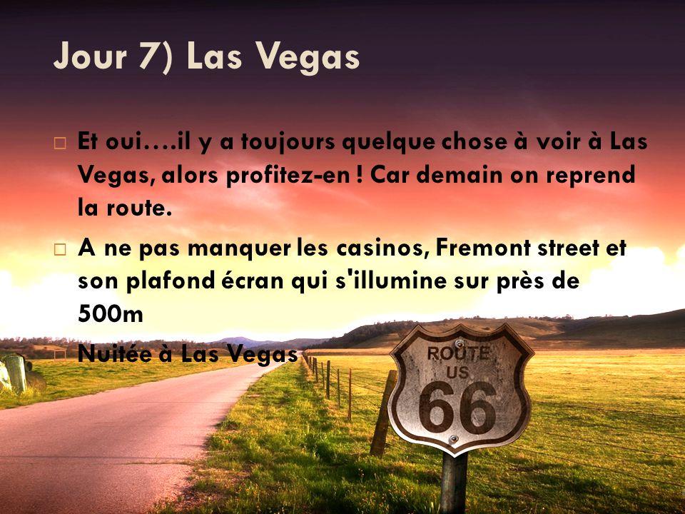 Jour 7) Las Vegas Et oui….il y a toujours quelque chose à voir à Las Vegas, alors profitez-en ! Car demain on reprend la route. A ne pas manquer les c