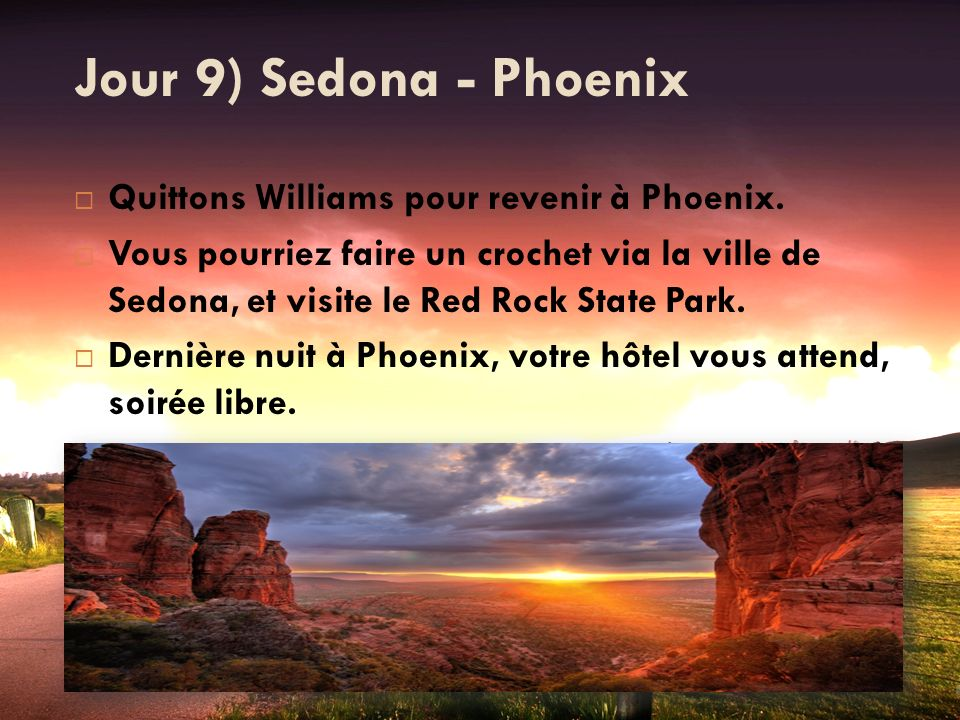 Jour 9) Sedona - Phoenix Quittons Williams pour revenir à Phoenix. Vous pourriez faire un crochet via la ville de Sedona, et visite le Red Rock State